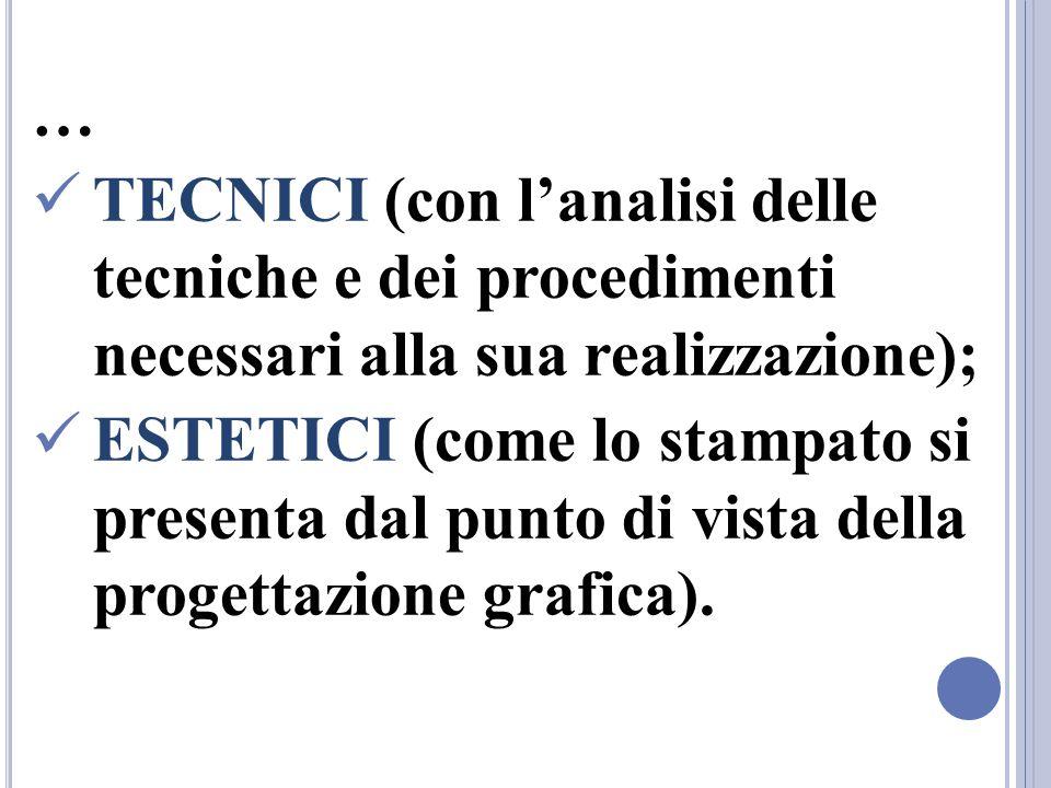 … TECNICI (con l'analisi delle tecniche e dei procedimenti necessari alla sua realizzazione);
