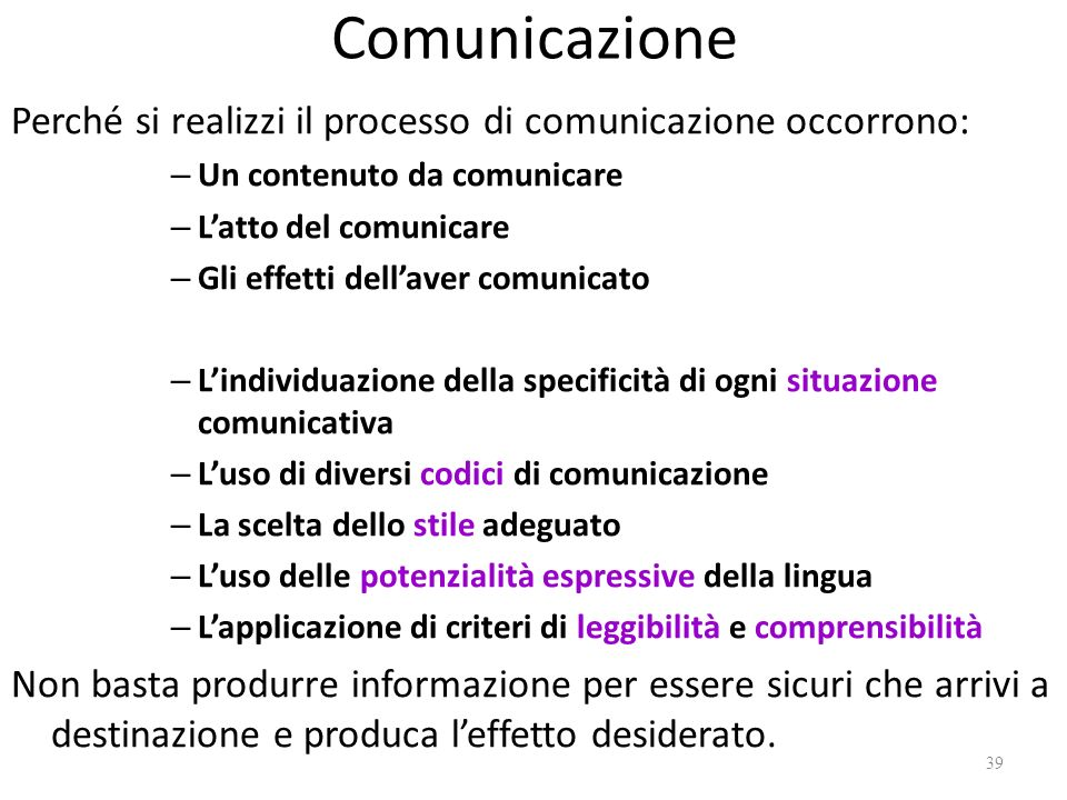 Comunicazione Perché si realizzi il processo di comunicazione occorrono: Un contenuto da comunicare.