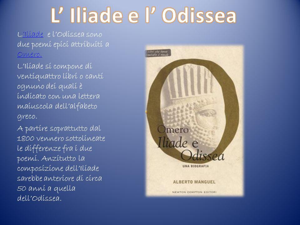 L' Iliade e l' Odissea L'Iliade e l'Odissea sono due poemi epici attribuiti a Omero.