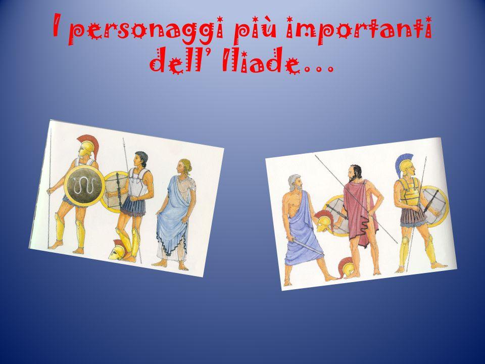 I personaggi più importanti dell' Iliade…