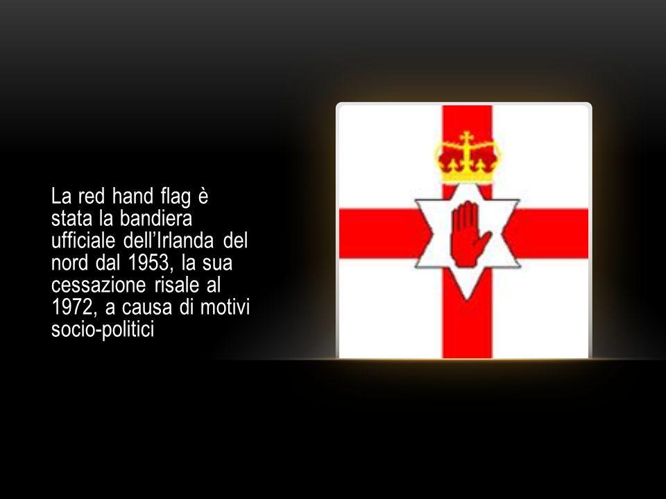 La red hand flag è stata la bandiera ufficiale dell'Irlanda del nord dal 1953, la sua cessazione risale al 1972, a causa di motivi socio-politici