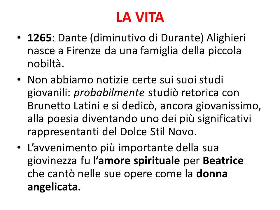 LA VITA 1265: Dante (diminutivo di Durante) Alighieri nasce a Firenze da una famiglia della piccola nobiltà.