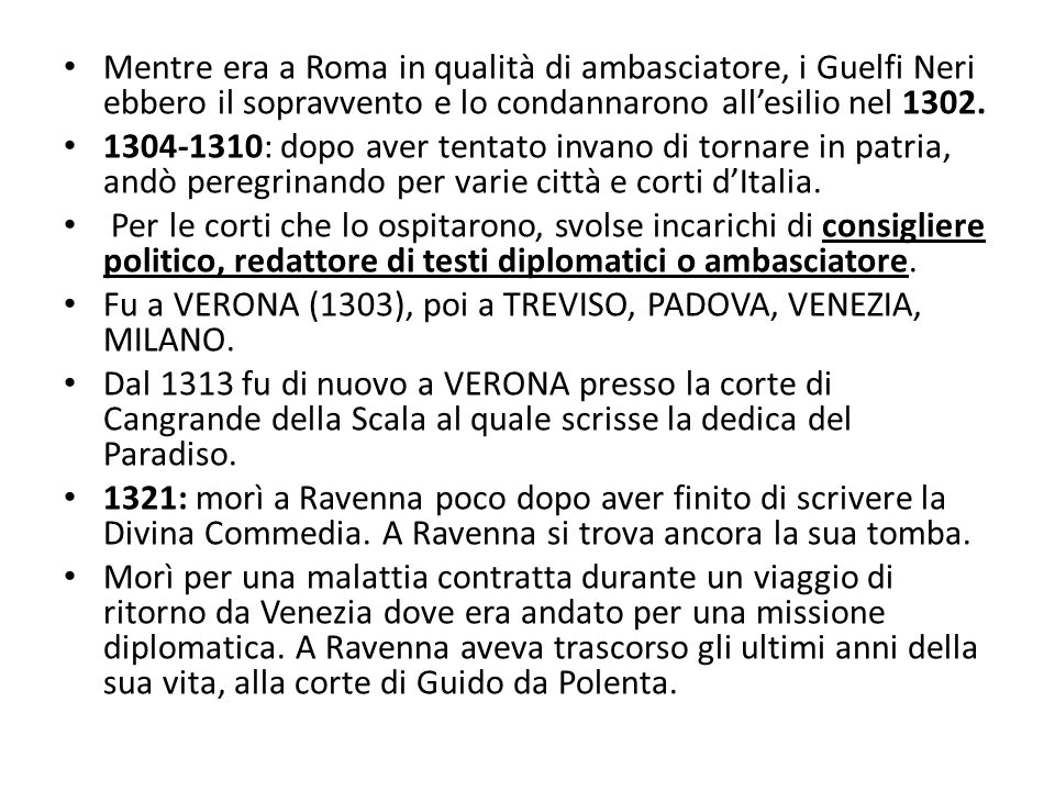 Mentre era a Roma in qualità di ambasciatore, i Guelfi Neri ebbero il sopravvento e lo condannarono all'esilio nel 1302.