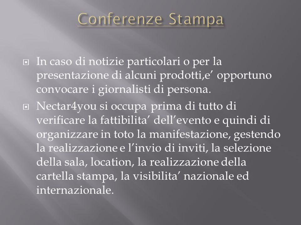 Conferenze Stampa In caso di notizie particolari o per la presentazione di alcuni prodotti,e' opportuno convocare i giornalisti di persona.