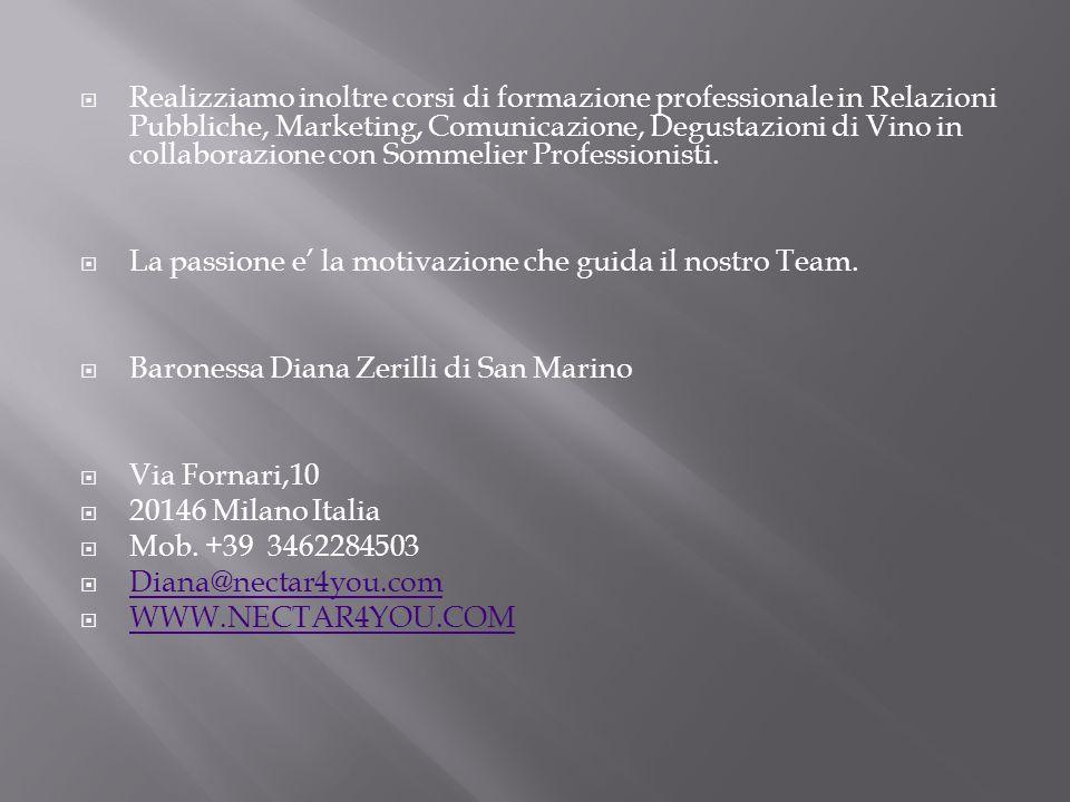 Realizziamo inoltre corsi di formazione professionale in Relazioni Pubbliche, Marketing, Comunicazione, Degustazioni di Vino in collaborazione con Sommelier Professionisti.