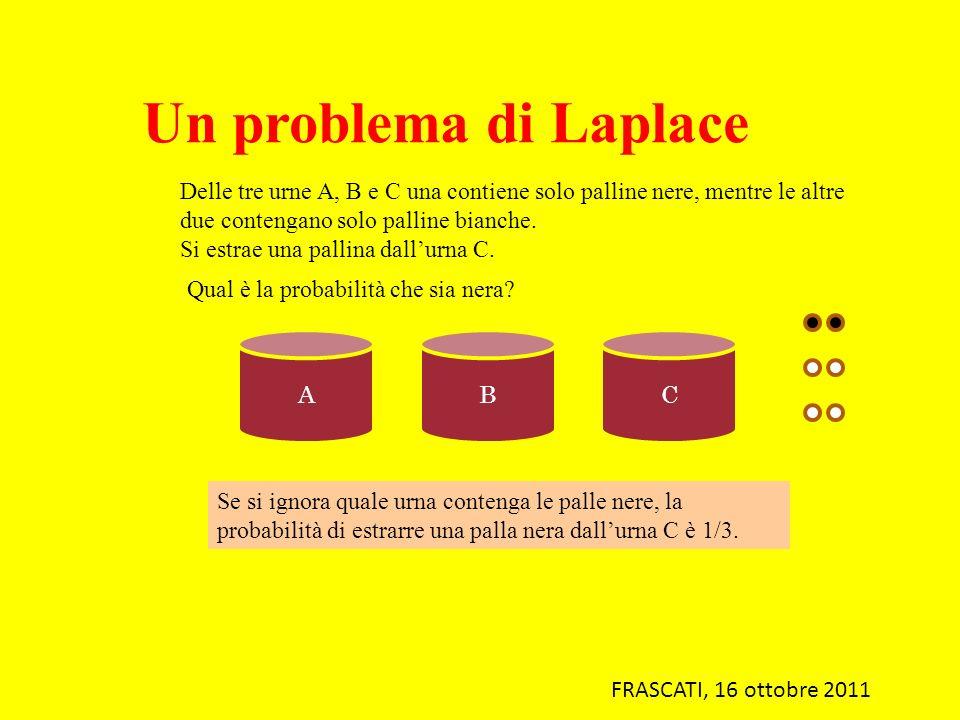 Un problema di Laplace Delle tre urne A, B e C una contiene solo palline nere, mentre le altre due contengano solo palline bianche.