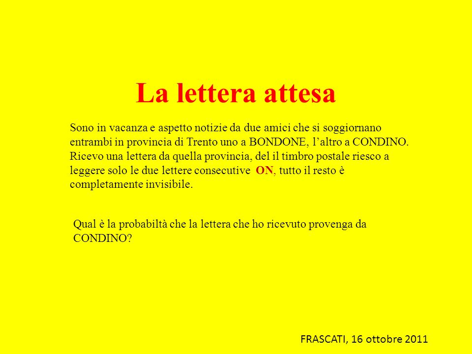 La lettera attesa Sono in vacanza e aspetto notizie da due amici che si soggiornano entrambi in provincia di Trento uno a BONDONE, l'altro a CONDINO.