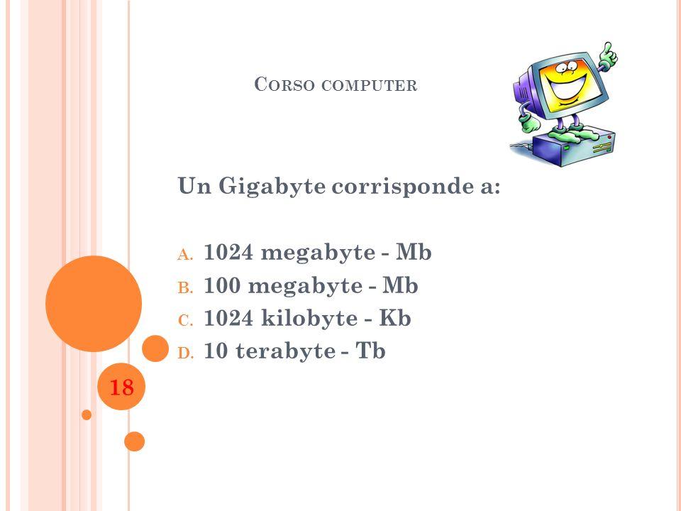 Un Gigabyte corrisponde a: 1024 megabyte - Mb 100 megabyte - Mb