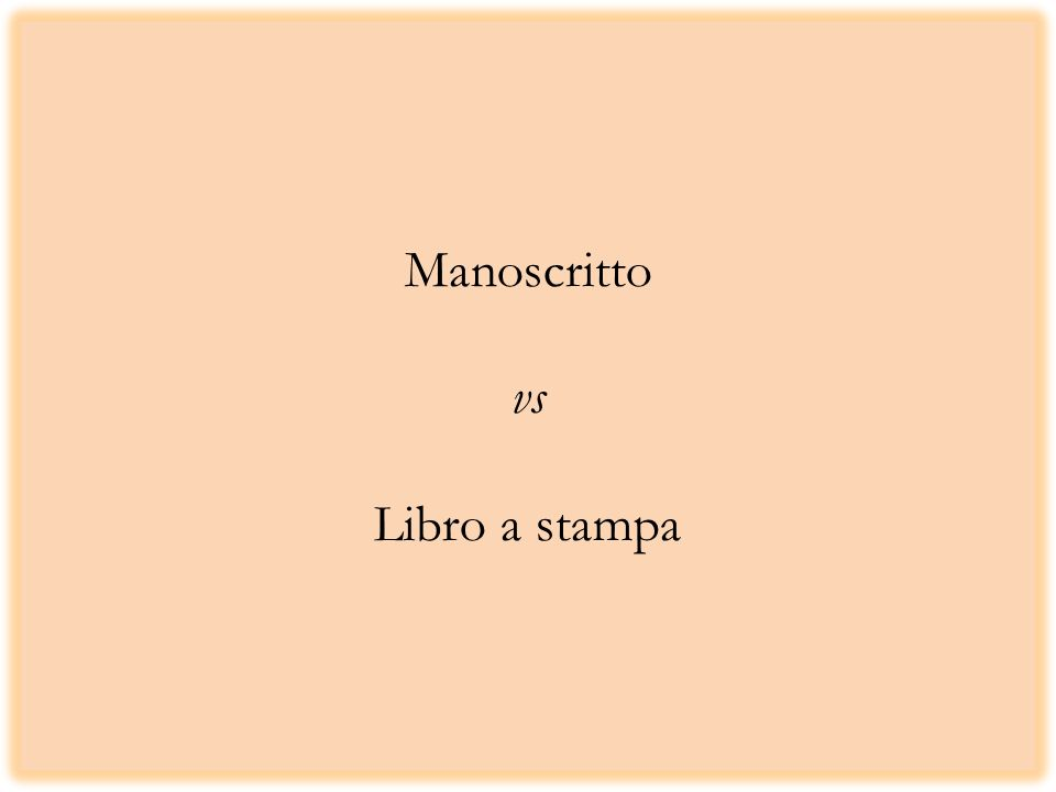 Manoscritto vs Libro a stampa
