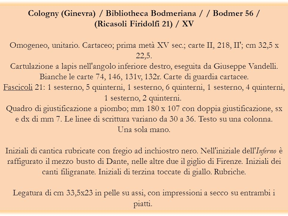 Cologny (Ginevra) / Bibliotheca Bodmeriana / / Bodmer 56 / (Ricasoli Firidolfi 21) / XV Omogeneo, unitario.