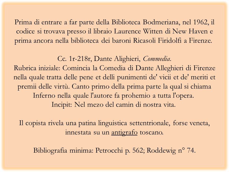 Prima di entrare a far parte della Biblioteca Bodmeriana, nel 1962, il codice si trovava presso il libraio Laurence Witten di New Haven e prima ancora nella biblioteca dei baroni Ricasoli Firidolfi a Firenze. Cc.