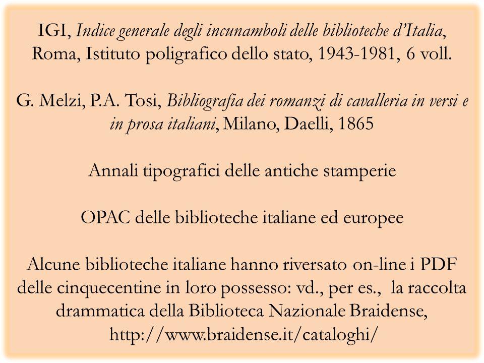 IGI, Indice generale degli incunamboli delle biblioteche d'Italia, Roma, Istituto poligrafico dello stato, 1943-1981, 6 voll.