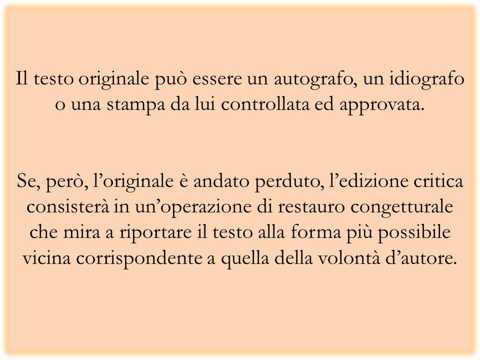 Il testo originale può essere un autografo, un idiografo o una stampa da lui controllata ed approvata.