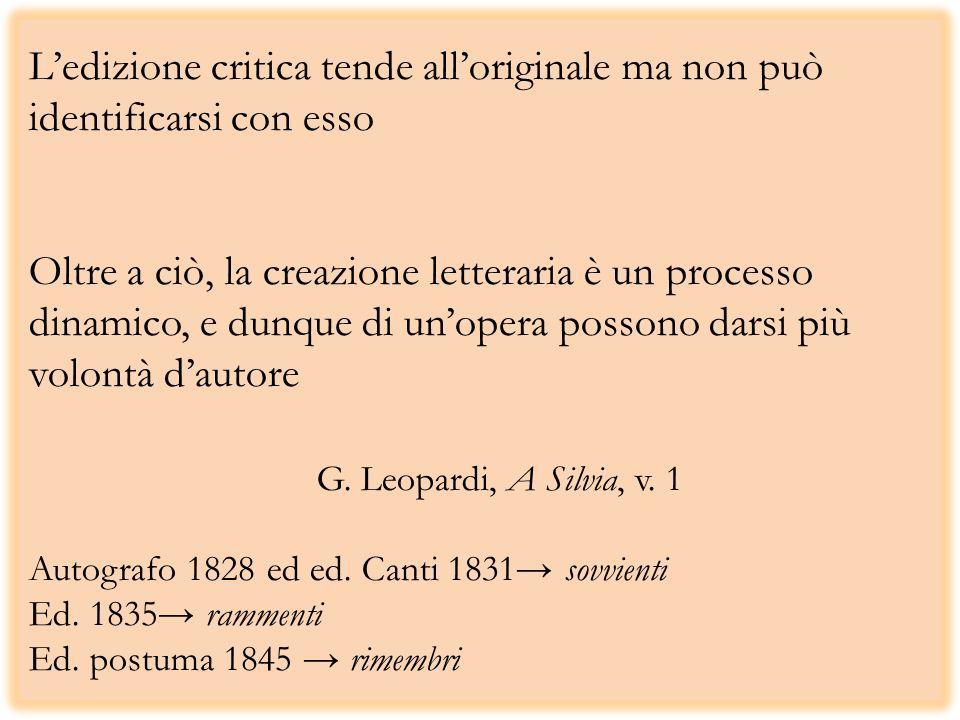 L'edizione critica tende all'originale ma non può identificarsi con esso Oltre a ciò, la creazione letteraria è un processo dinamico, e dunque di un'opera possono darsi più volontà d'autore G.