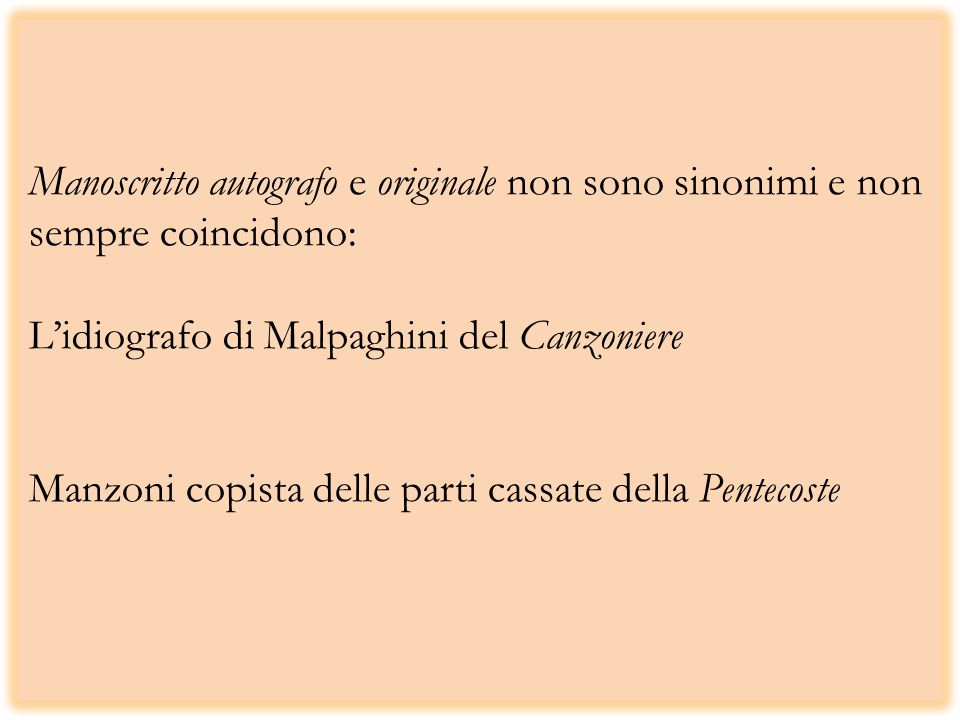 Manoscritto autografo e originale non sono sinonimi e non sempre coincidono: L'idiografo di Malpaghini del Canzoniere Manzoni copista delle parti cassate della Pentecoste