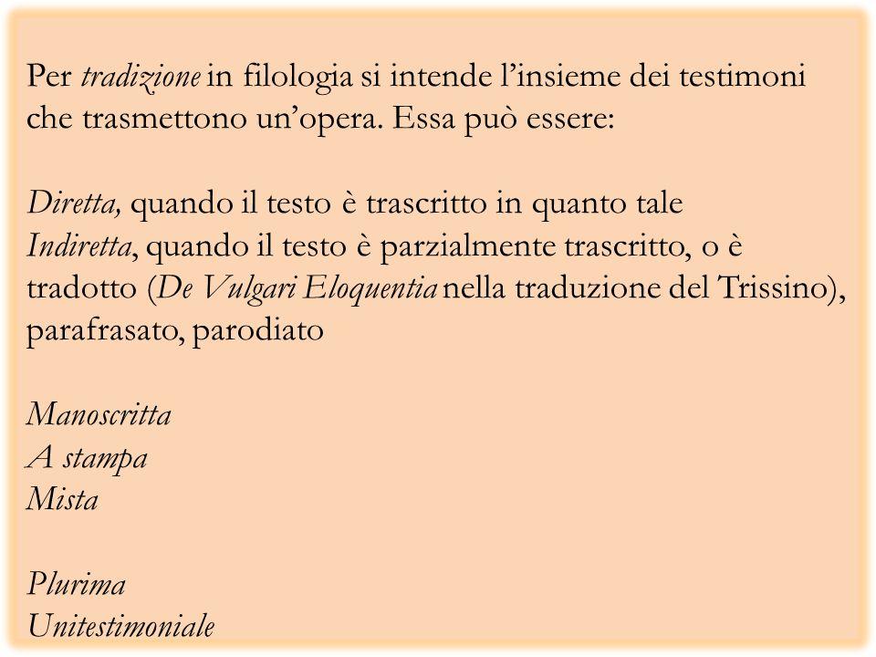 Per tradizione in filologia si intende l'insieme dei testimoni che trasmettono un'opera.