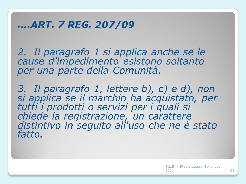 ….ART. 7 REG. 207/09 2. Il paragrafo 1 si applica anche se le cause d impedimento esistono soltanto per una parte della Comunità.