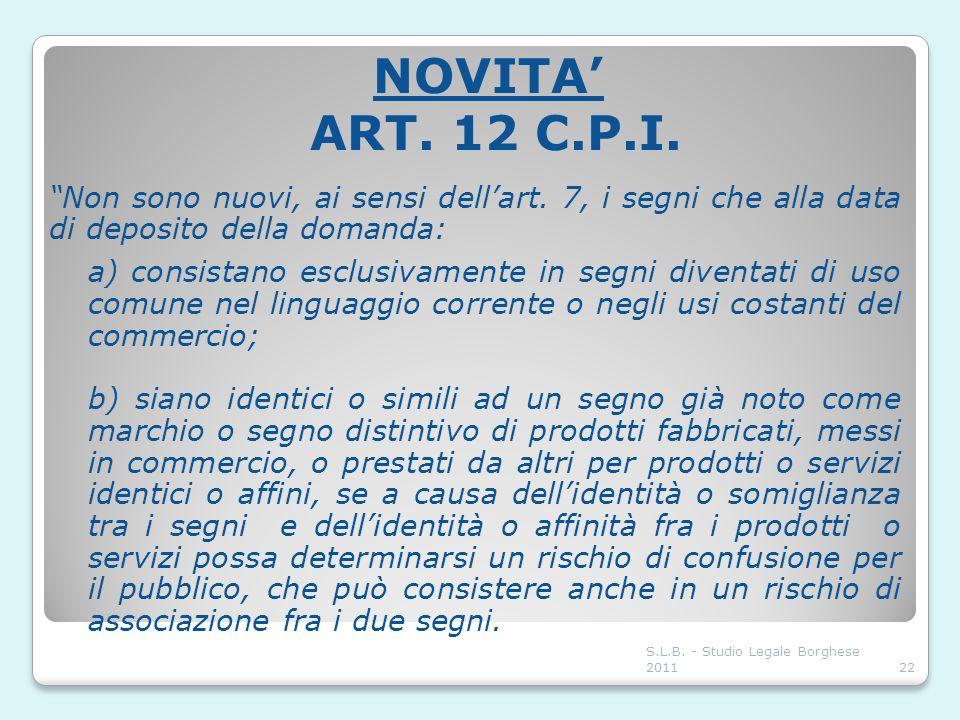 NOVITA' ART. 12 C.P.I. Non sono nuovi, ai sensi dell'art. 7, i segni che alla data di deposito della domanda: