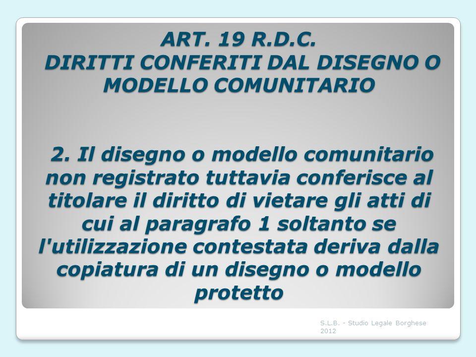 ART. 19 R. D. C. DIRITTI CONFERITI DAL DISEGNO O MODELLO COMUNITARIO 2