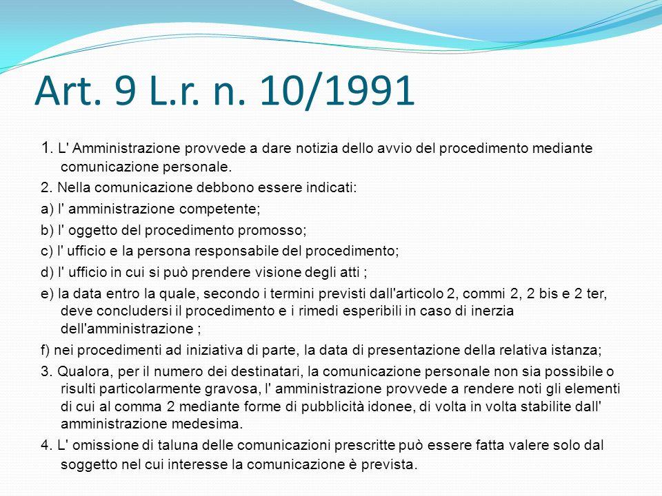 Art. 9 L.r. n. 10/1991 1. L Amministrazione provvede a dare notizia dello avvio del procedimento mediante comunicazione personale.
