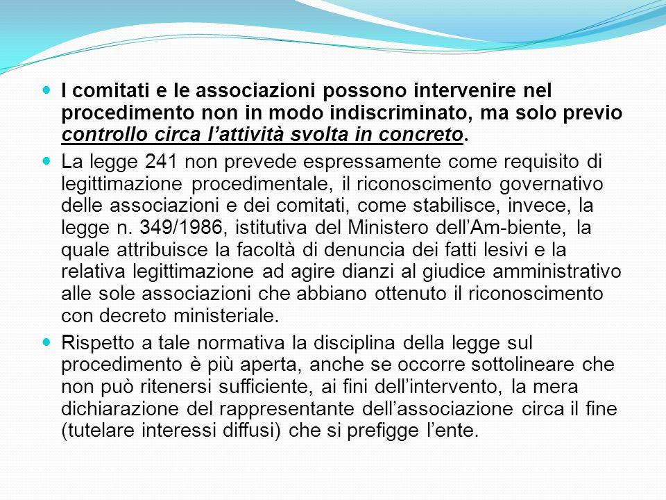 I comitati e le associazioni possono intervenire nel procedimento non in modo indiscriminato, ma solo previo controllo circa l'attività svolta in concreto.