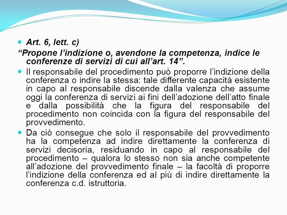 Art. 6, lett. c) Propone l'indizione o, avendone la competenza, indice le conferenze di servizi di cui all'art. 14 .