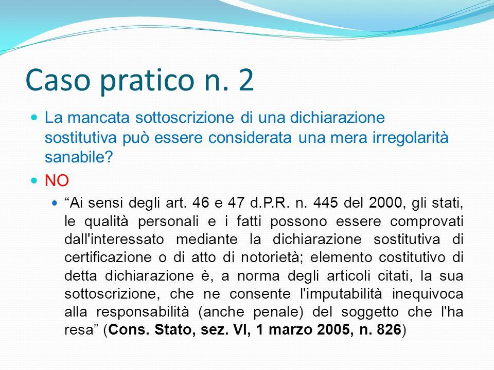 Caso pratico n. 2 La mancata sottoscrizione di una dichiarazione sostitutiva può essere considerata una mera irregolarità sanabile