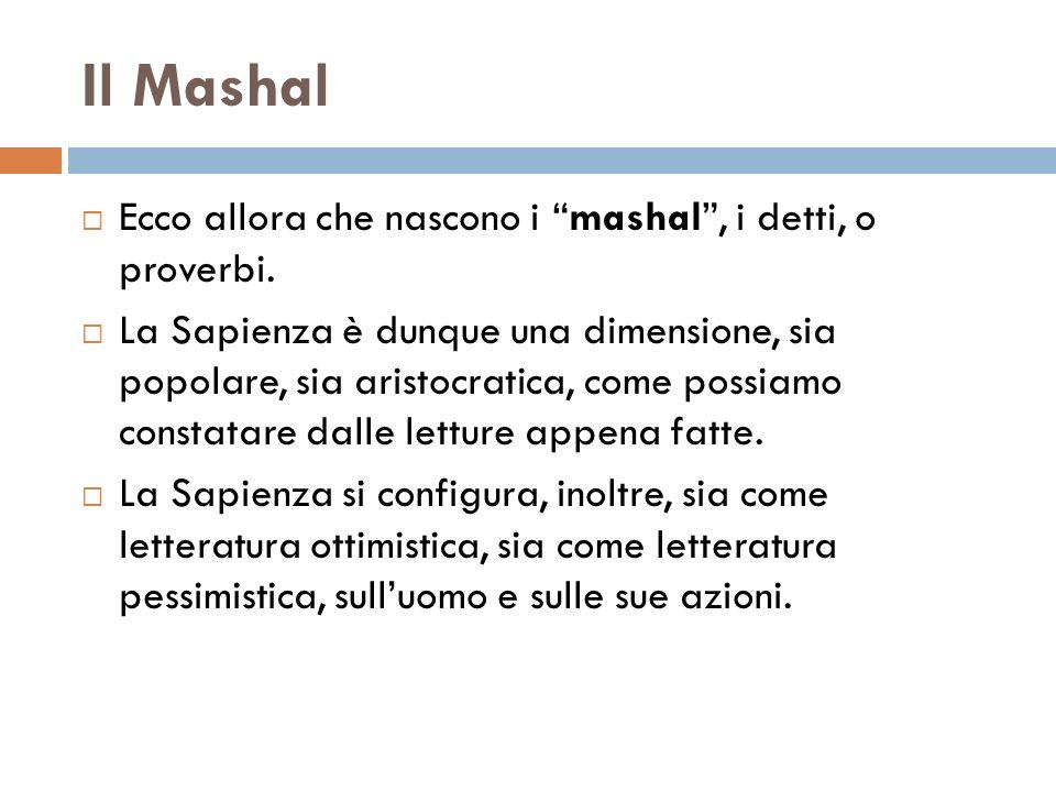 Il Mashal Ecco allora che nascono i mashal , i detti, o proverbi.