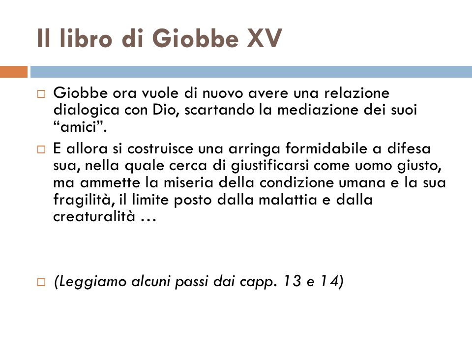 Il libro di Giobbe XV Giobbe ora vuole di nuovo avere una relazione dialogica con Dio, scartando la mediazione dei suoi amici .