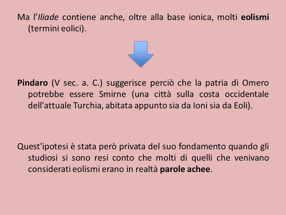 Ma l'Iliade contiene anche, oltre alla base ionica, molti eolismi (termini eolici).