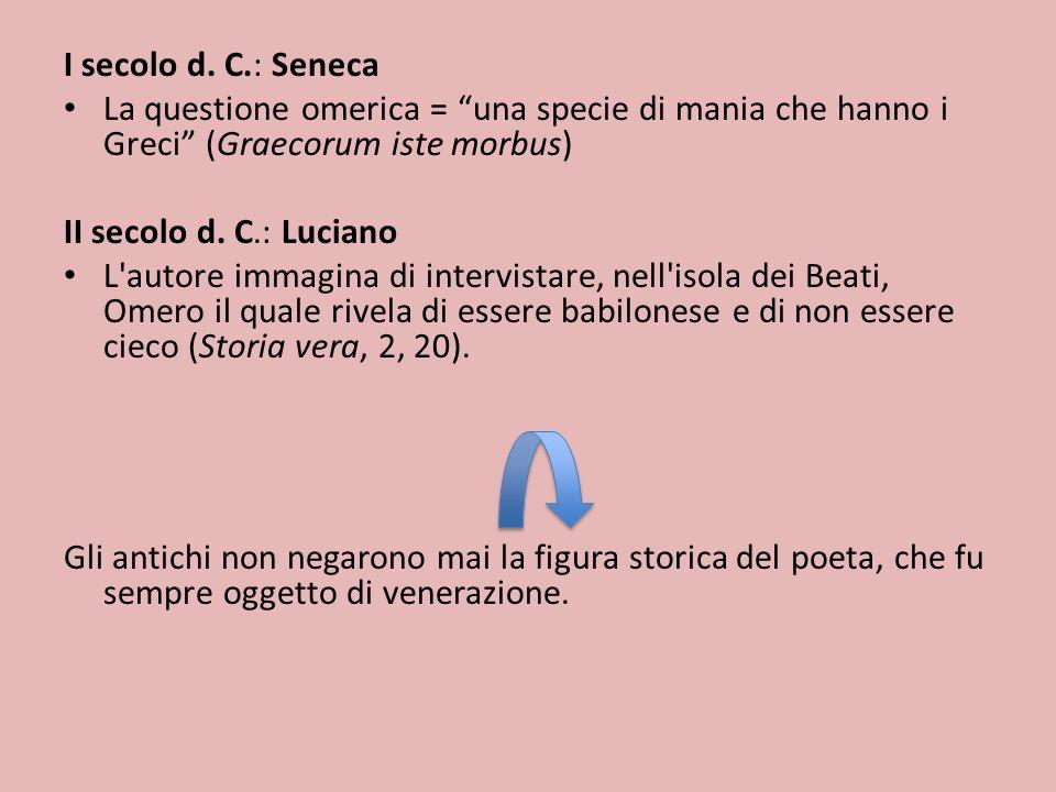 I secolo d. C.: Seneca La questione omerica = una specie di mania che hanno i Greci (Graecorum iste morbus)
