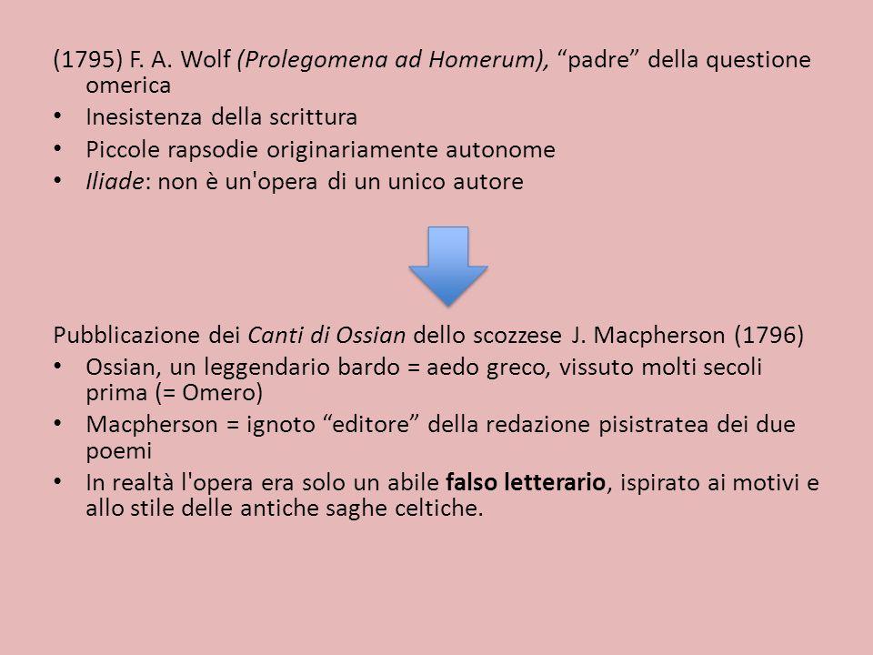 (1795) F. A. Wolf (Prolegomena ad Homerum), padre della questione omerica
