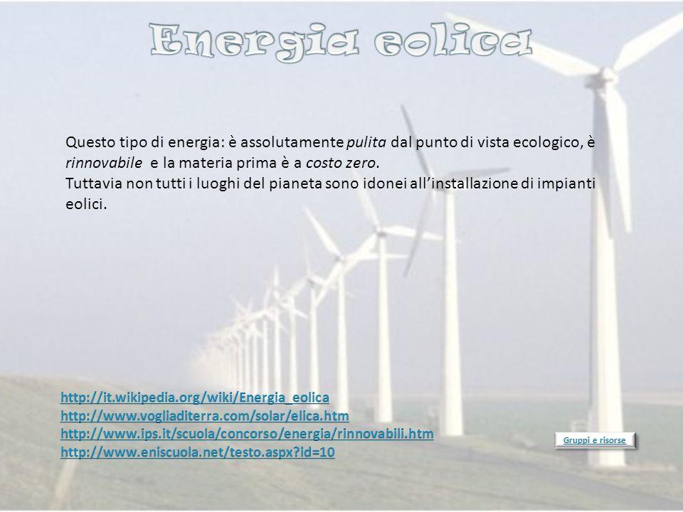 Energia eolica Questo tipo di energia: è assolutamente pulita dal punto di vista ecologico, è rinnovabile e la materia prima è a costo zero.