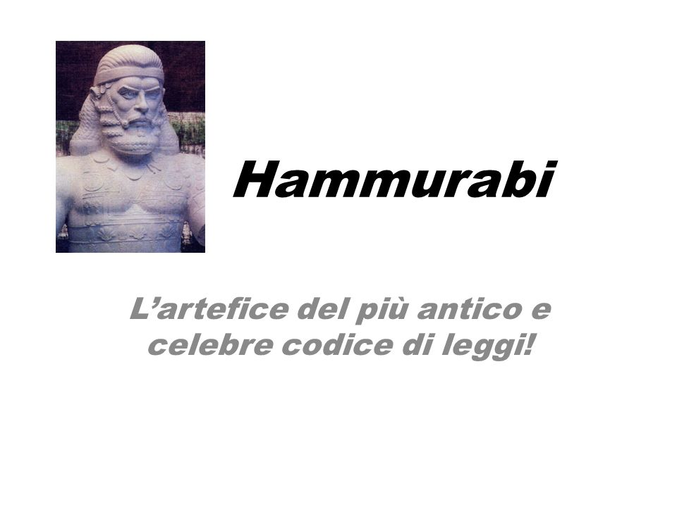 L'artefice del più antico e celebre codice di leggi!