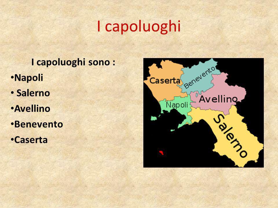 I capoluoghi I capoluoghi sono : Napoli Salerno Avellino Benevento