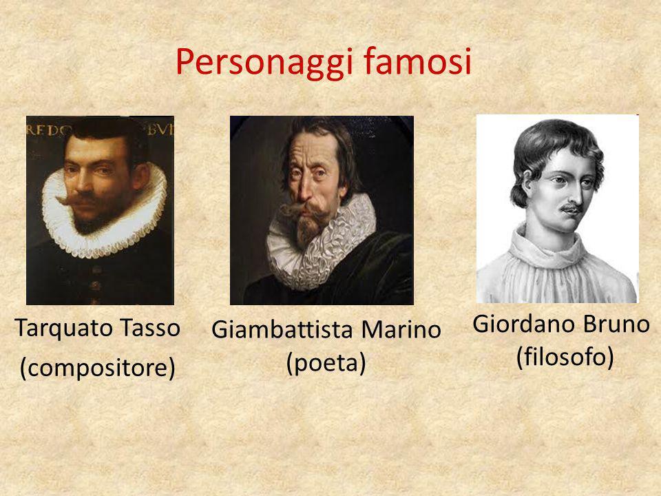 Personaggi famosi Giordano Bruno Tarquato Tasso Giambattista Marino