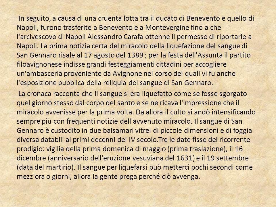 In seguito, a causa di una cruenta lotta tra il ducato di Benevento e quello di Napoli, furono trasferite a Benevento e a Montevergine fino a che l arcivescovo di Napoli Alessandro Carafa ottenne il permesso di riportarle a Napoli.
