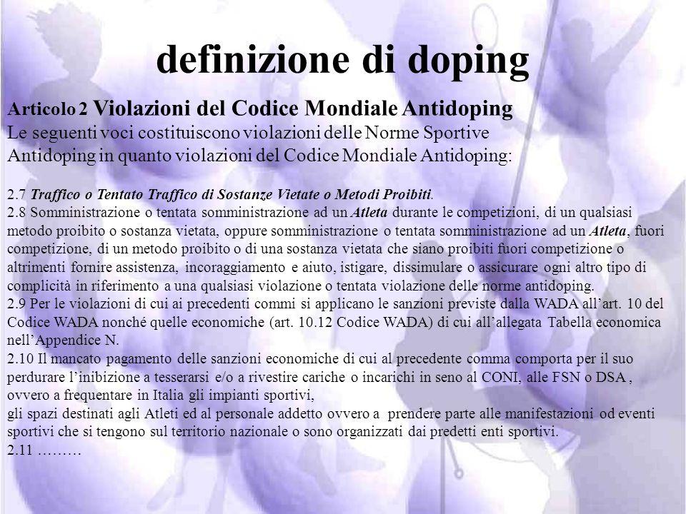 definizione di doping Articolo 2 Violazioni del Codice Mondiale Antidoping. Le seguenti voci costituiscono violazioni delle Norme Sportive.