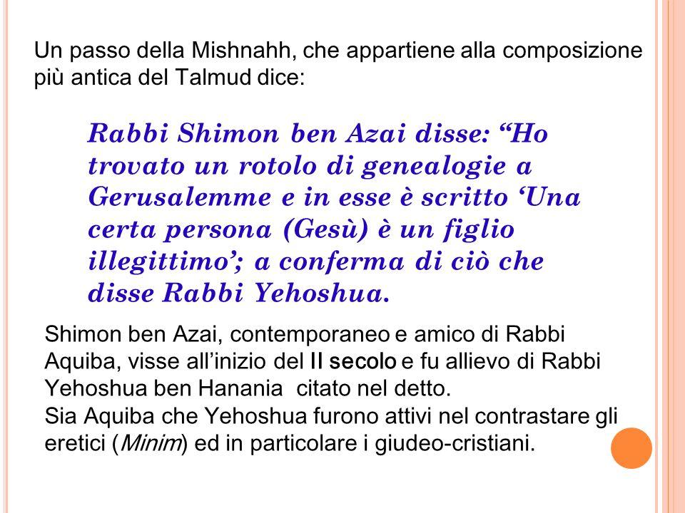 Un passo della Mishnahh, che appartiene alla composizione più antica del Talmud dice: