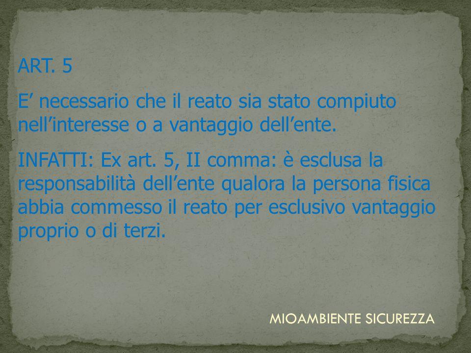 ART. 5E' necessario che il reato sia stato compiuto nell'interesse o a vantaggio dell'ente.