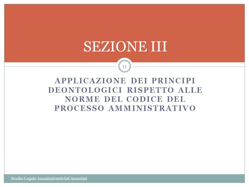 SEZIONE III applicazione dei principi deontologici RISPETTO alle norme del codice del processo amministrativo.