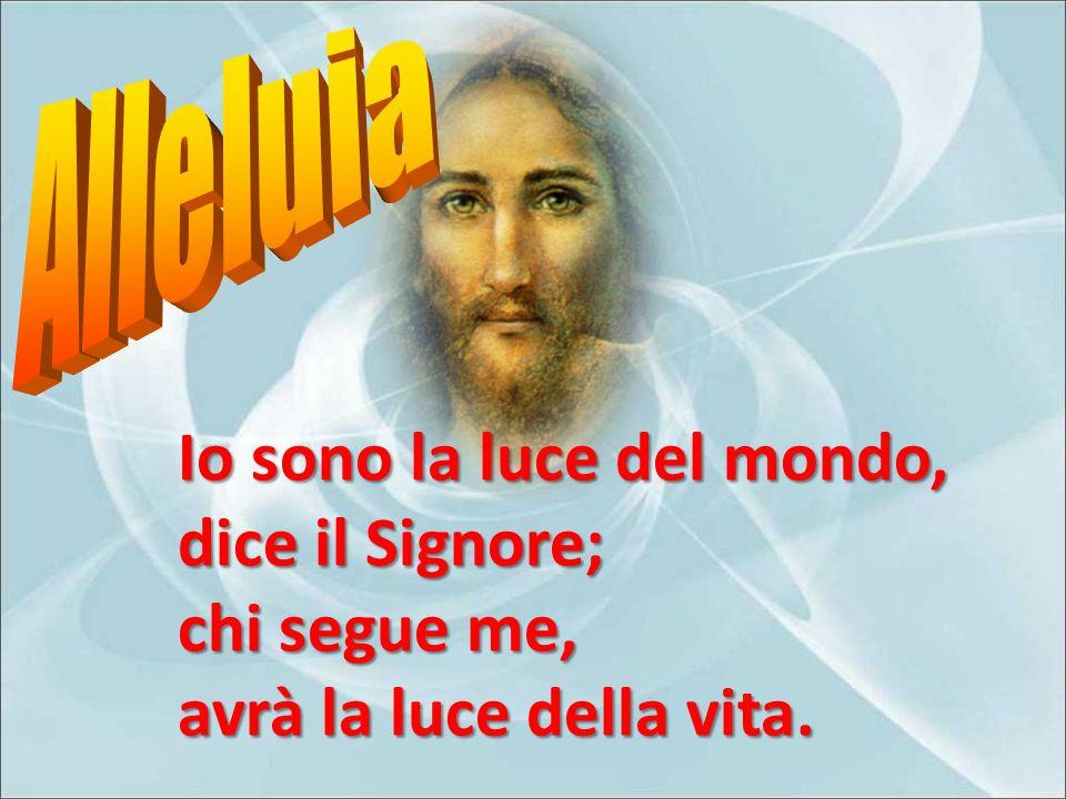 Io sono la luce del mondo, dice il Signore; chi segue me,