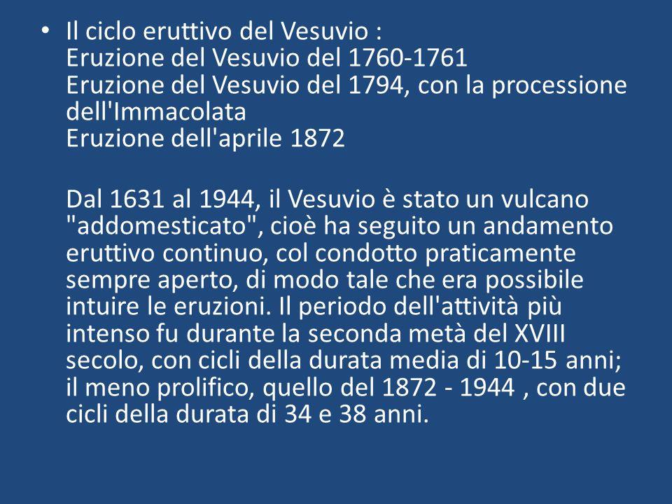 Il ciclo eruttivo del Vesuvio : Eruzione del Vesuvio del 1760-1761 Eruzione del Vesuvio del 1794, con la processione dell Immacolata Eruzione dell aprile 1872