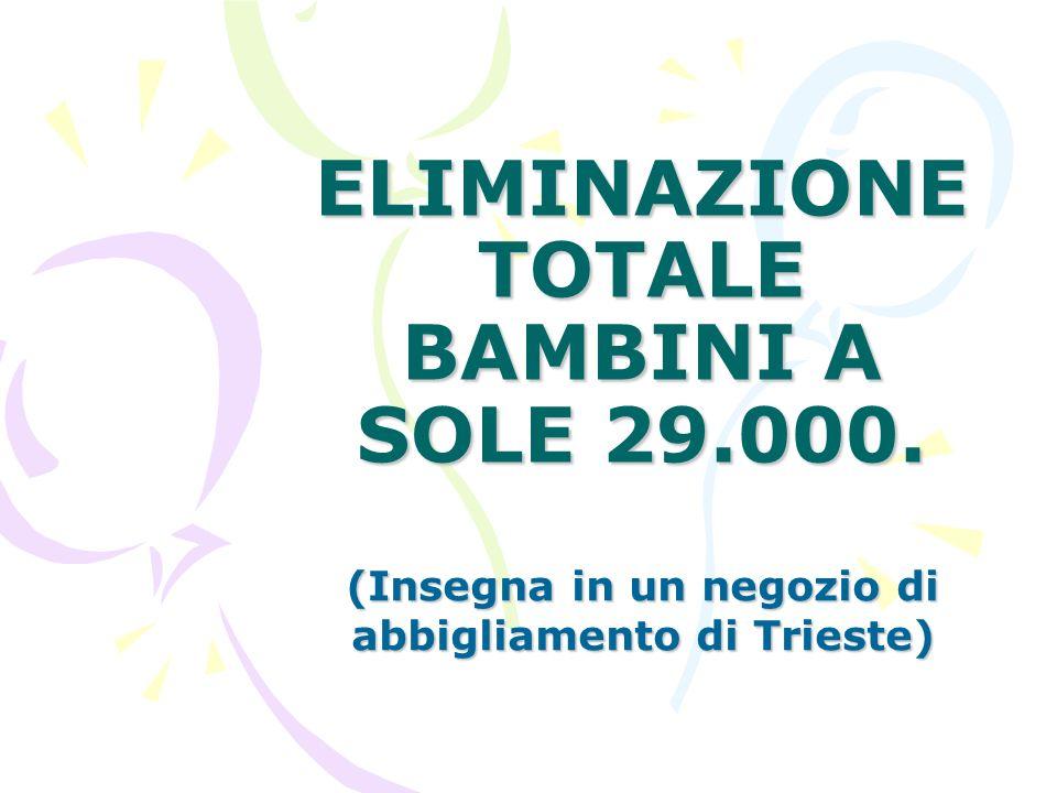 ELIMINAZIONE TOTALE BAMBINI A SOLE 29.000.