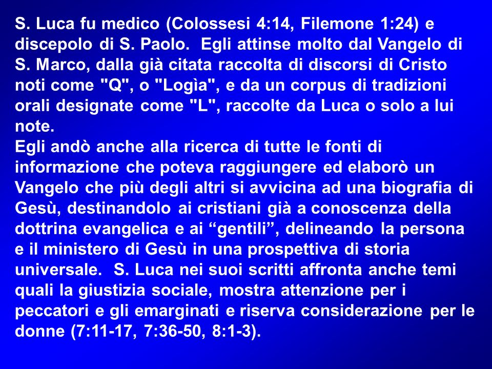 S. Luca fu medico (Colossesi 4:14, Filemone 1:24) e discepolo di S