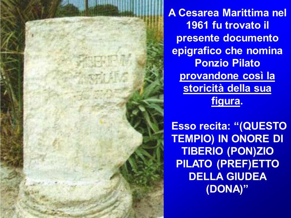 A Cesarea Marittima nel 1961 fu trovato il presente documento epigrafico che nomina Ponzio Pilato provandone così la storicità della sua figura.