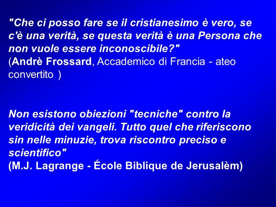 Che ci posso fare se il cristianesimo è vero, se c è una verità, se questa verità è una Persona che non vuole essere inconoscibile (Andrè Frossard, Accademico di Francia - ateo convertito )