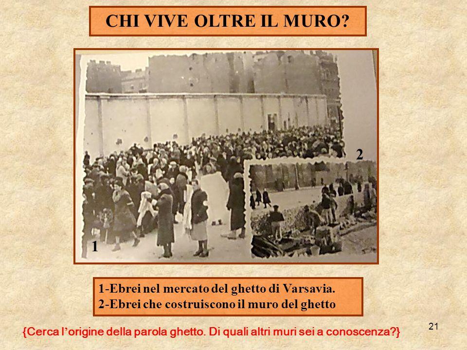 CHI VIVE OLTRE IL MURO 2. 1. 1-Ebrei nel mercato del ghetto di Varsavia. 2-Ebrei che costruiscono il muro del ghetto.