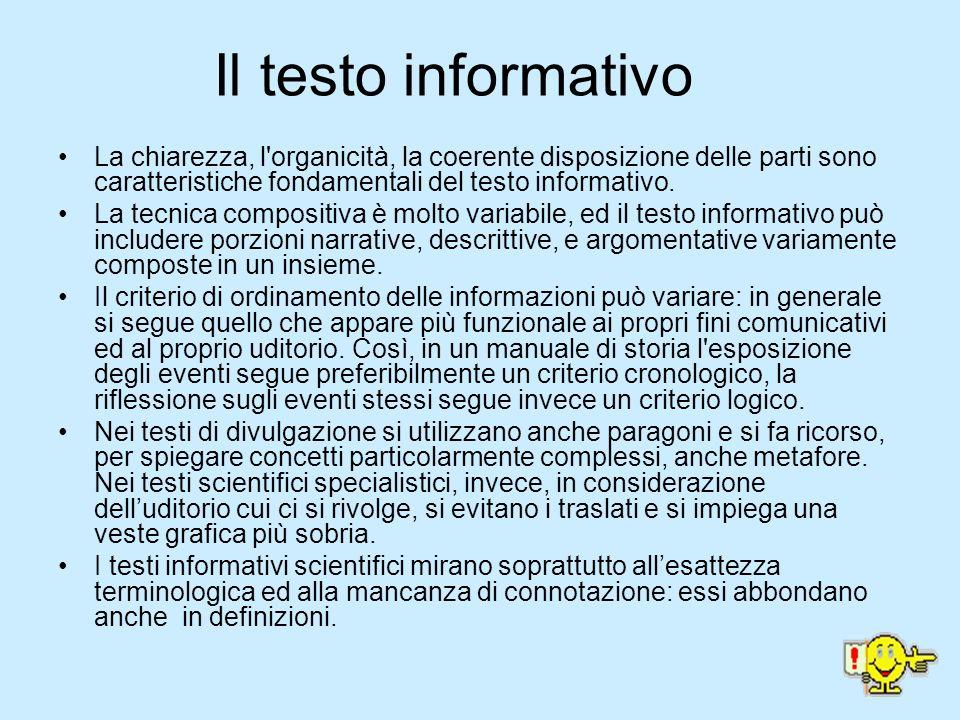 Il testo informativo La chiarezza, l organicità, la coerente disposizione delle parti sono caratteristiche fondamentali del testo informativo.