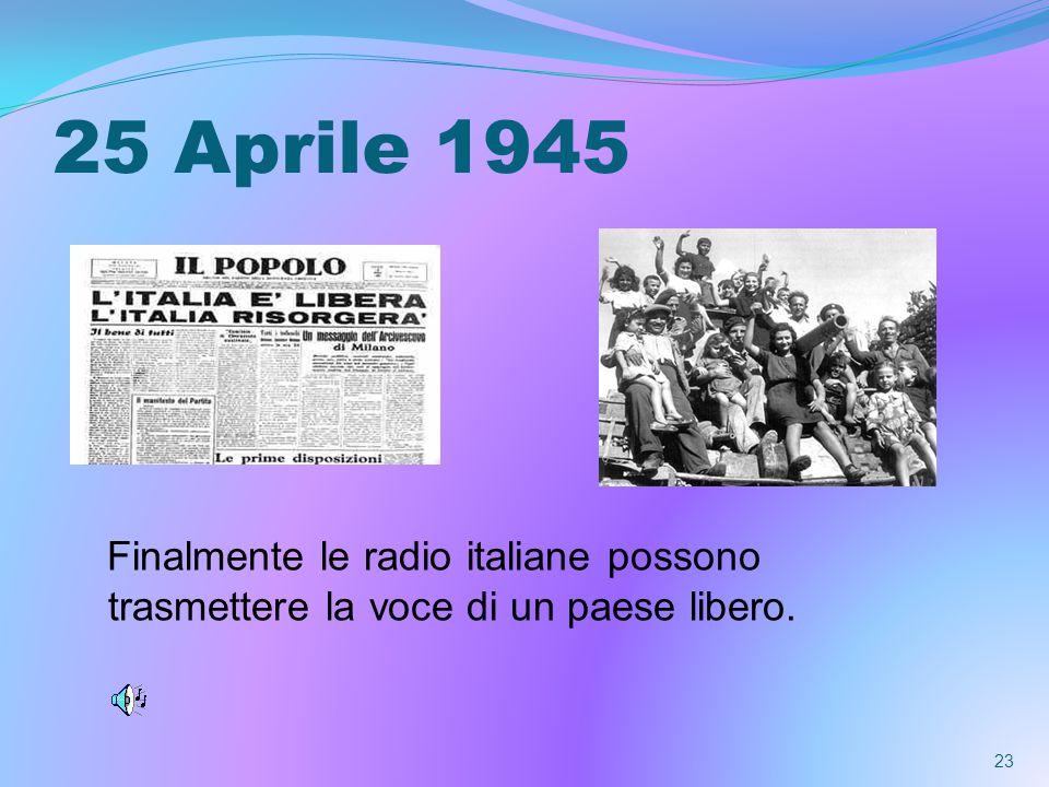 25 Aprile 1945 Finalmente le radio italiane possono trasmettere la voce di un paese libero.